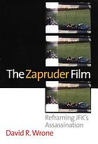 The Zapruder film : reframing JFK's assassination