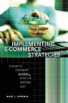 Implementing e-commerce strategies : a guide to corporate success after the Dot.com bust