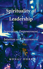 Spirituality of leadership : inspiration, empowerment, intuition and discernment