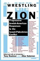 Wrestling with Zion : progressive Jewish-American responses to the Israeli-Palestinian conflict