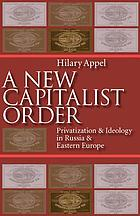 A new capitalist order : privatization & ideology in Russia & Eastern Europe