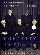 Morality imposed : the Rehnquist Court and liberty in America