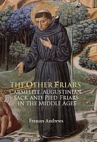 The other friars : the Carmelite, Augustinian, Sack and Pied friars in the Middle Ages