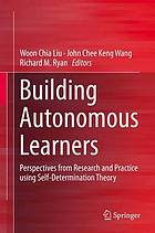 Building autonomous learners : perspectives from research and practice using self-determination theory