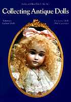 Collecting antique dolls : fashion dolls, automata, doll curiosities, exclusive dolls