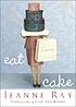 Eat cake : a novel by  Jeanne Ray