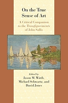 On the true sense of art : a critical companion to the Transfigurements of John Sallis