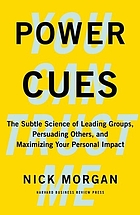 Power cues : the subtle science of leading groups, persuading others, and maximizing your personal impact