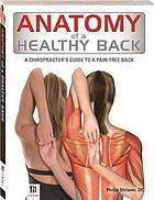 Anatomy of a healthy back : a chiropractor's guide to a pain-free back