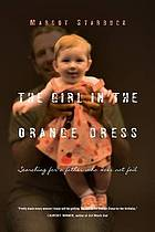 The girl in the orange dress : searching for a father who does not fail