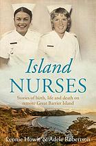 Island nurses : stories of birth, life and death on remote Great Barrier Island