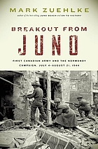 Breakout from Juno : First Canadian Army and the Normandy Campaign, July 4-August 21, 1944