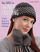 New twists on twined knitting : a fresh look at a traditional technique