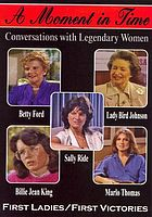 A moment in time : conversations with legendary women. First ladies/first victories