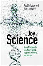 The joy of science : seven principles for scientists seeking happiness, harmony, and success