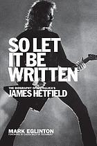 So let it be written : the biography of Metallica's James Hetfield