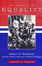 The politics of equality : Hubert H. Humphrey and the African American freedom struggle