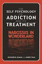 The self psychology of addiction and its treatment : Narcissus in wonderland