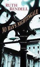 NO MAN'S NIGHTINGALE : AN INSPECTOR WEXFORD NOVEL