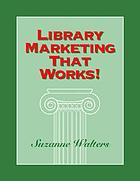 Library marketing that works