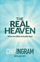 The real heaven : what the Bible actually says