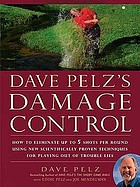 Dave Pelz's damage control : how to save up to five shots per round using all-new, scientifically proven techniques for playing out of trouble lies