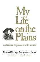 My life on the Plains : or, personal experiences with Indians