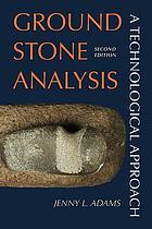 Ground stone analysis : a technological approach