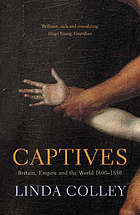 Captives : Britain, Empire and the world, 1600 - 1850
