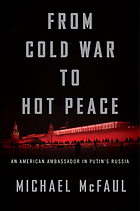 From Cold War to hot peace : an American ambassador in Putin's Russia