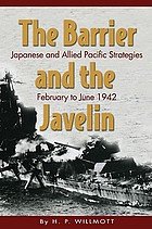 The barrier and the javelin : Japanese and Allied Pacific strategies, February to June 1942