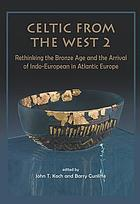 Celtic from the West 2 : rethinking the Bronze Age and the arrival of Indo-European in Atlantic Europe