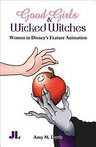 Good girls and wicked witches : women in Disney's feature animation