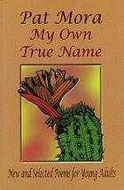 My own true name : new and selected poems for young adults, 1984-1999