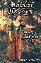 Maid of heaven : the story of Saint Joan of Arc
