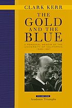 The gold and the blue : a personal memoir of the University of California, 1949-1967. Vol. 1, Academic triumphs