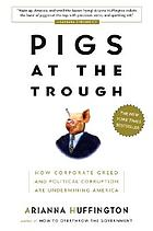 Pigs at the trough : how corporate greed and political corruption are undermining America