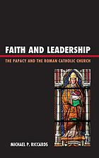 Faith and leadership : the papacy and the Roman Catholic Church