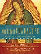 Our Lady of Guadalupe : mother of the civilization of love