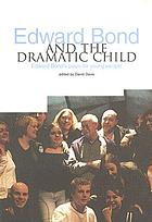 Edward Bond and the dramatic child : Edward Bond's plays for young people
