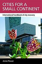 Cities for a small continent : international handbook of city recovery