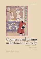 Coyness and Crime in Restoration Comedy : Women's Desire, Deception, and Agency.