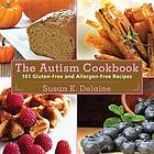 The autism cookbook : 101 gluten-free and dairy-free recipes