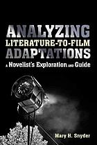Analyzing literature-to-film adaptations : a novelist's exploration and guide