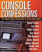 Console confessions : the great music producers in their own words