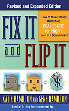 Fix it and flip it : how to make money rehabbing real estate for profit even in a down market
