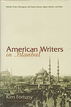 American writers in Istanbul : Melville, Twain, Hemingway, Dos Passos, Bowles, Algren, Baldwin, and Settle