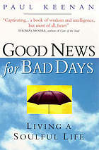 Good news for bad days : living a soulful life