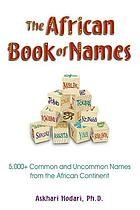 The African book of names : 5,000+ common and uncommon names from the African continent