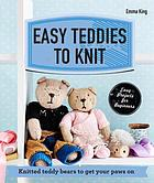 Easy teddies to knit : knitted teddy bears to get your paws on